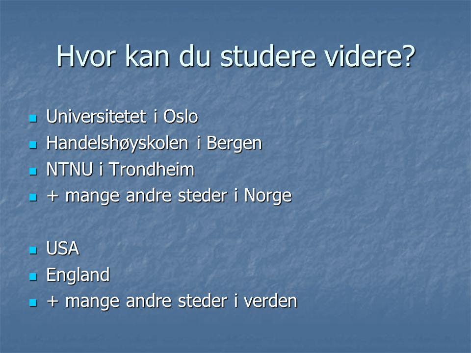 Hvor kan du studere videre? Universitetet i Oslo Universitetet i Oslo Handelshøyskolen i Bergen Handelshøyskolen i Bergen NTNU i Trondheim NTNU i Tron