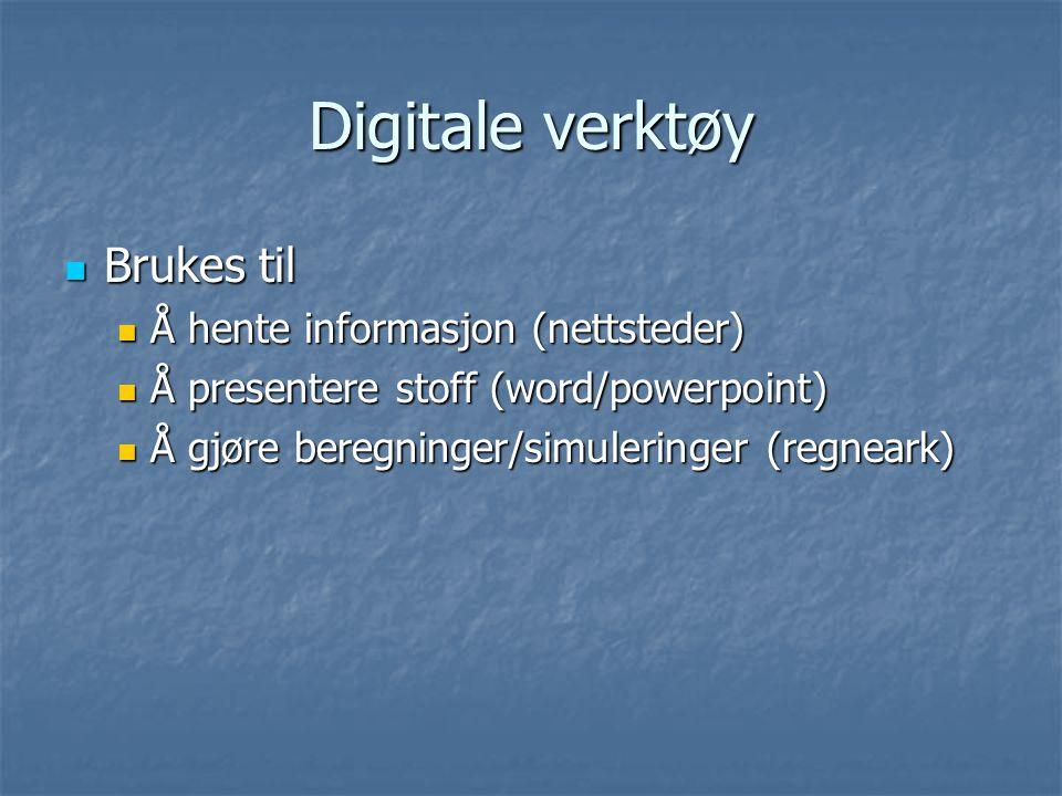Digitale verktøy Brukes til Brukes til Å hente informasjon (nettsteder) Å hente informasjon (nettsteder) Å presentere stoff (word/powerpoint) Å presen