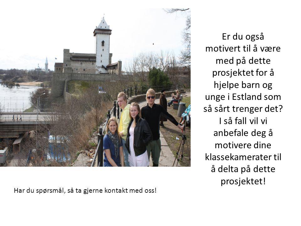 Er du også motivert til å være med på dette prosjektet for å hjelpe barn og unge i Estland som så sårt trenger det.