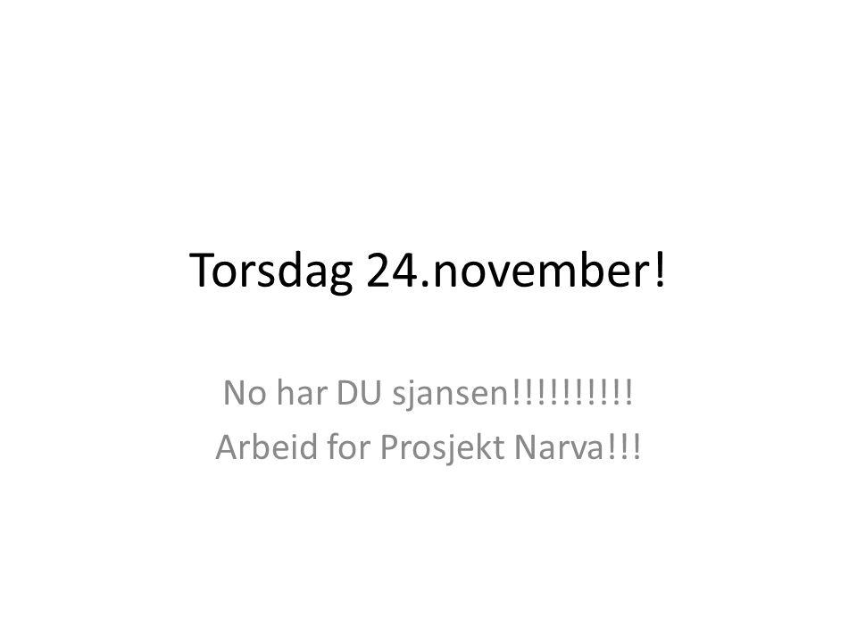 Torsdag 24.november! No har DU sjansen!!!!!!!!!! Arbeid for Prosjekt Narva!!!