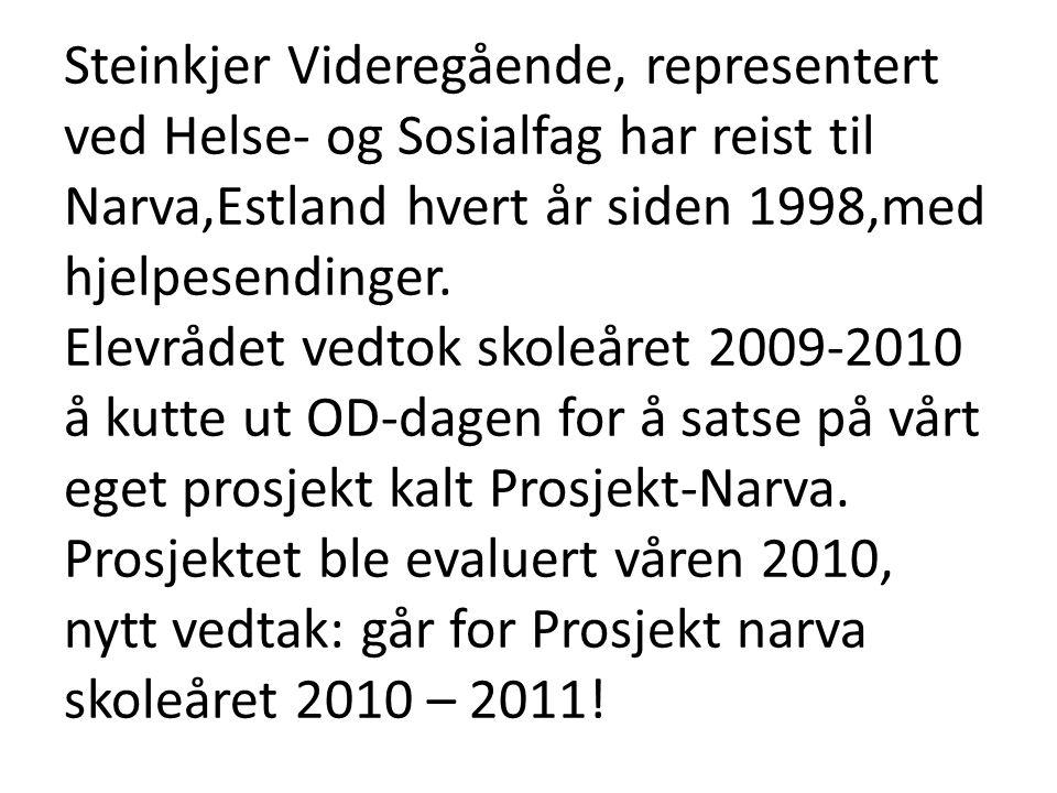 Steinkjer Videregående, representert ved Helse- og Sosialfag har reist til Narva,Estland hvert år siden 1998,med hjelpesendinger. Elevrådet vedtok sko