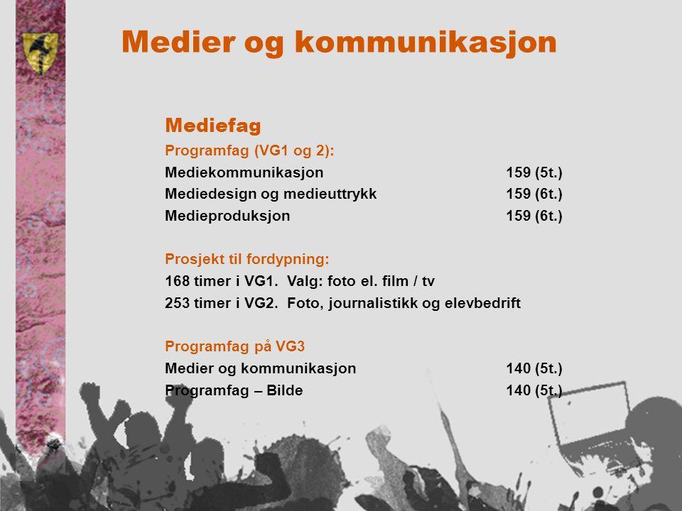 Medier og kommunikasjon Mediefag Programfag (VG1 og 2): Mediekommunikasjon159 (5t.) Mediedesign og medieuttrykk159 (6t.) Medieproduksjon159 (6t.) Prosjekt til fordypning: 168 timer i VG1.