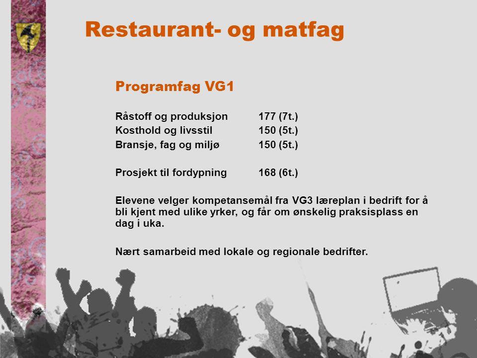Restaurant- og matfag Programfag VG1 Råstoff og produksjon177 (7t.) Kosthold og livsstil150 (5t.) Bransje, fag og miljø150 (5t.) Prosjekt til fordypning168 (6t.) Elevene velger kompetansemål fra VG3 læreplan i bedrift for å bli kjent med ulike yrker, og får om ønskelig praksisplass en dag i uka.