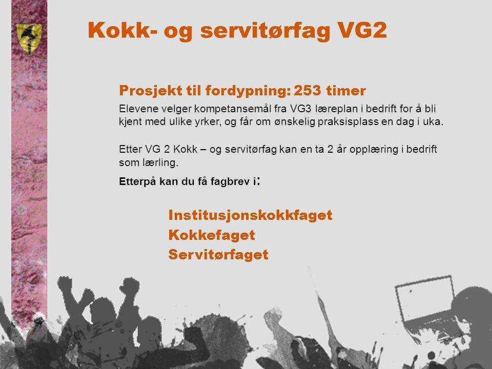 Kokk- og servitørfag VG2 Prosjekt til fordypning: 253 timer Elevene velger kompetansemål fra VG3 læreplan i bedrift for å bli kjent med ulike yrker, og får om ønskelig praksisplass en dag i uka.