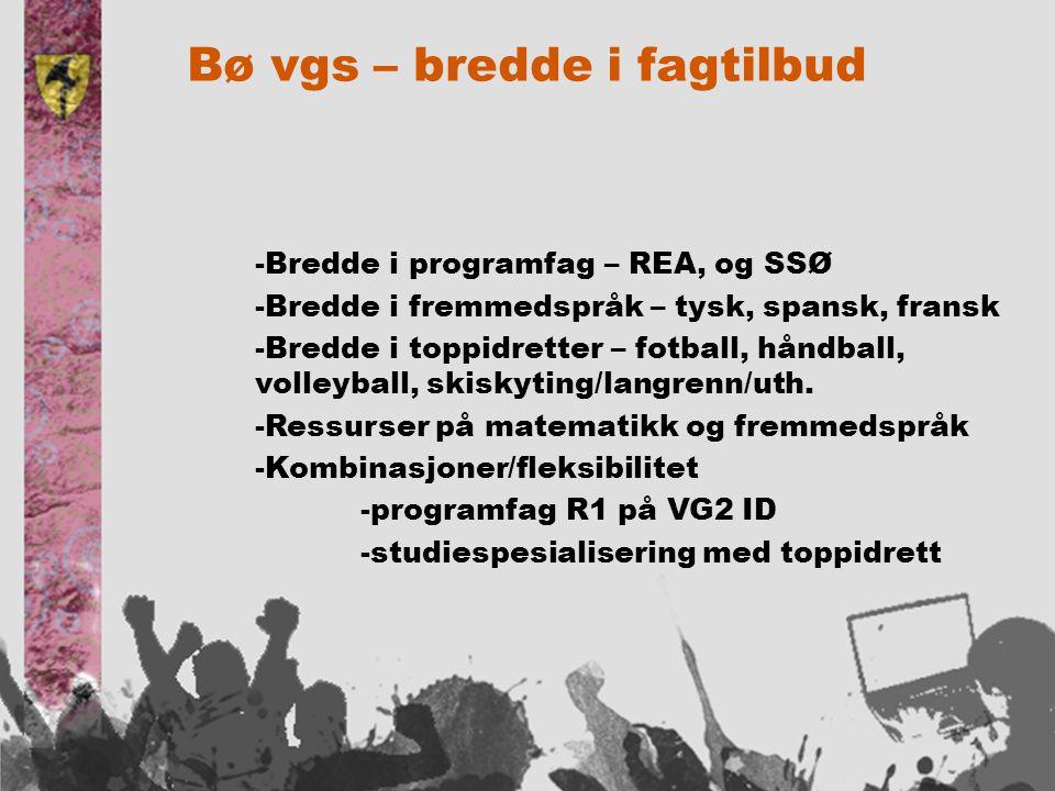 Bø vgs – bredde i fagtilbud -Bredde i programfag – REA, og SSØ -Bredde i fremmedspråk – tysk, spansk, fransk -Bredde i toppidretter – fotball, håndball, volleyball, skiskyting/langrenn/uth.