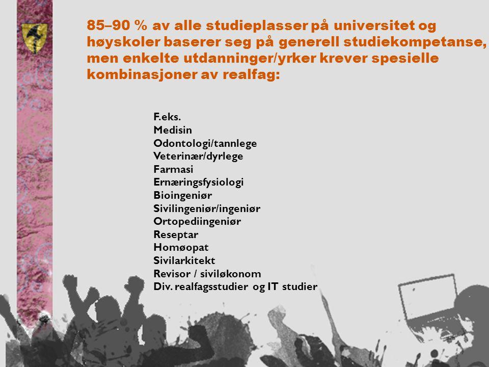 85–90 % av alle studieplasser på universitet og høyskoler baserer seg på generell studiekompetanse, men enkelte utdanninger/yrker krever spesielle kombinasjoner av realfag: F.eks.