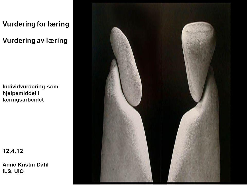 1 Vurdering for læring Vurdering av læring Individvurdering som hjelpemiddel i læringsarbeidet 12.4.12 Anne Kristin Dahl ILS, UiO