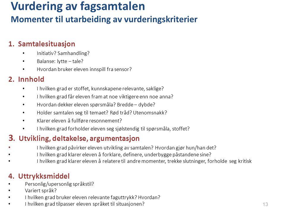 Vurdering av fagsamtalen Momenter til utarbeiding av vurderingskriterier 1. Samtalesituasjon Initiativ? Samhandling? Balanse: lytte – tale? Hvordan br