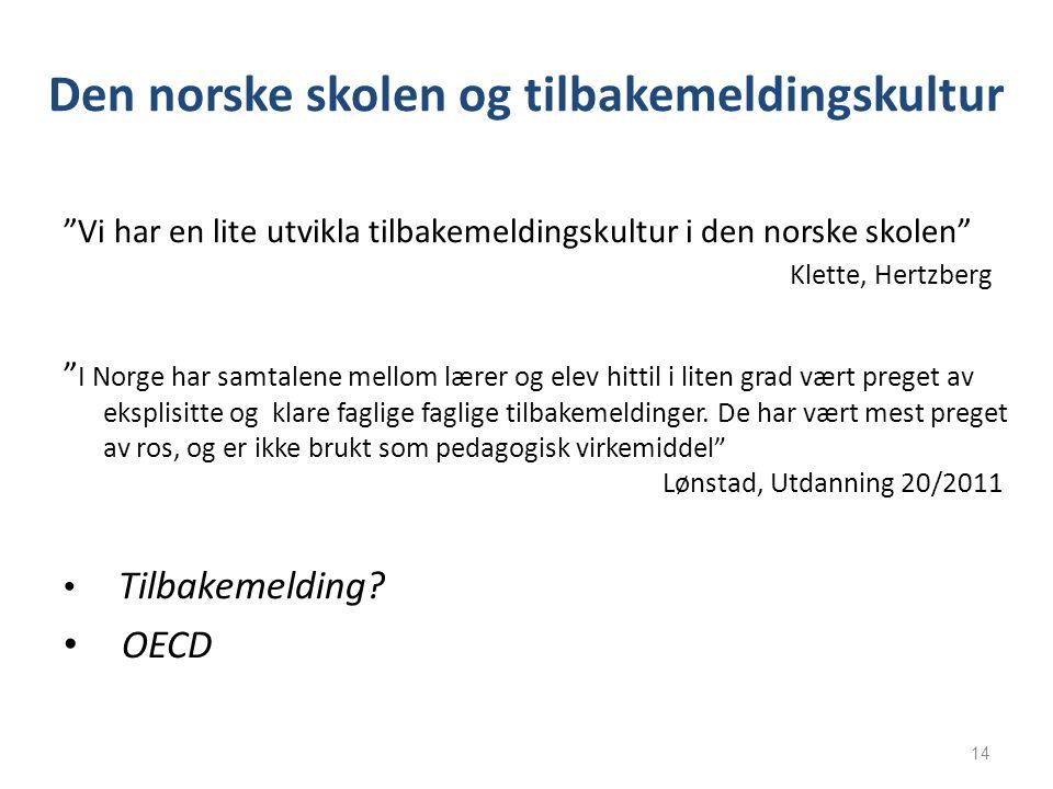 """Den norske skolen og tilbakemeldingskultur """"Vi har en lite utvikla tilbakemeldingskultur i den norske skolen"""" Klette, Hertzberg """" I Norge har samtalen"""