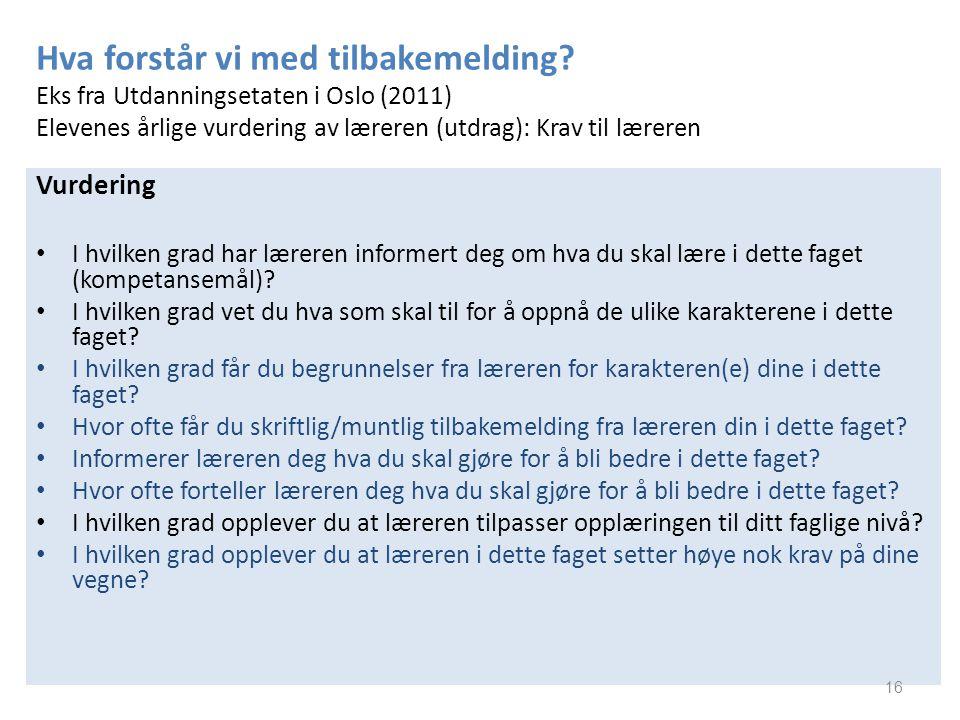 Hva forstår vi med tilbakemelding? Eks fra Utdanningsetaten i Oslo (2011) Elevenes årlige vurdering av læreren (utdrag): Krav til læreren Vurdering I