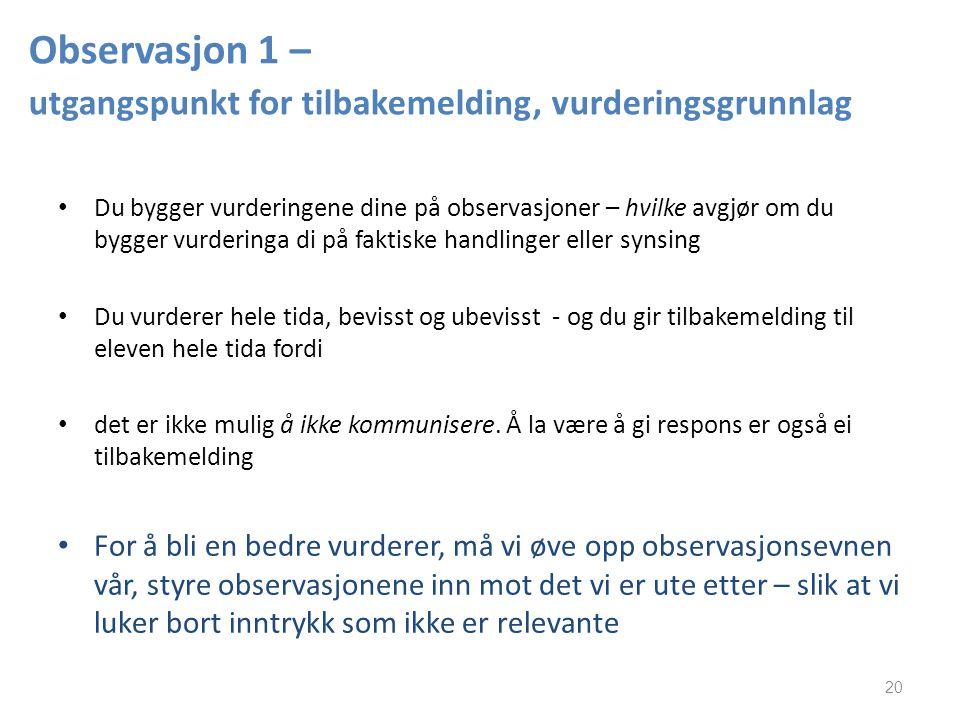 Observasjon 1 – utgangspunkt for tilbakemelding, vurderingsgrunnlag Du bygger vurderingene dine på observasjoner – hvilke avgjør om du bygger vurderin