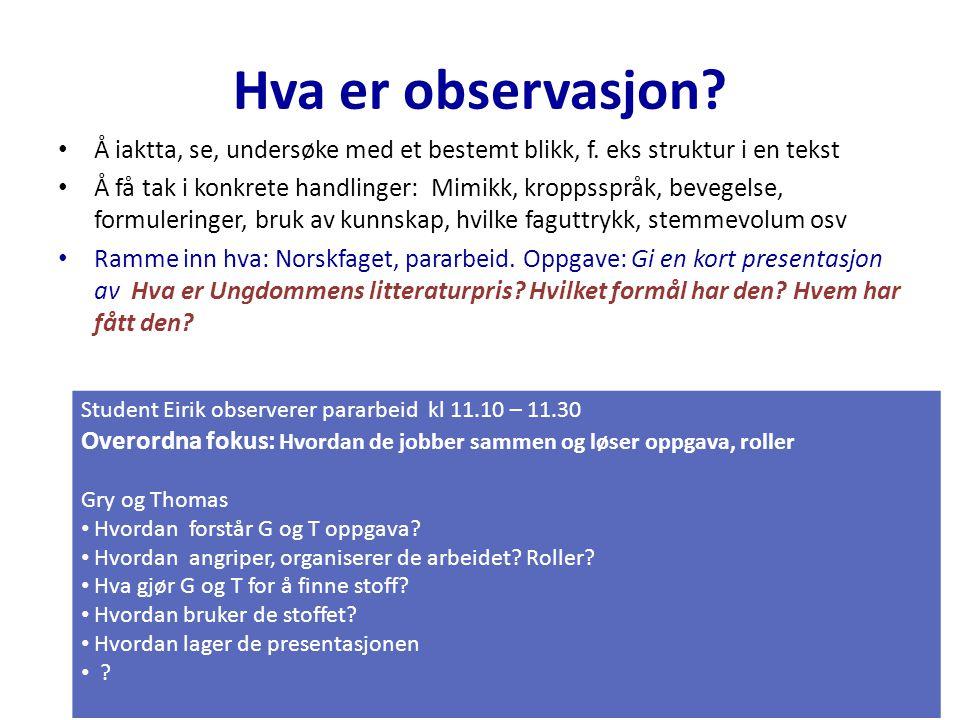 Hva er observasjon? Å iaktta, se, undersøke med et bestemt blikk, f. eks struktur i en tekst Å få tak i konkrete handlinger: Mimikk, kroppsspråk, beve