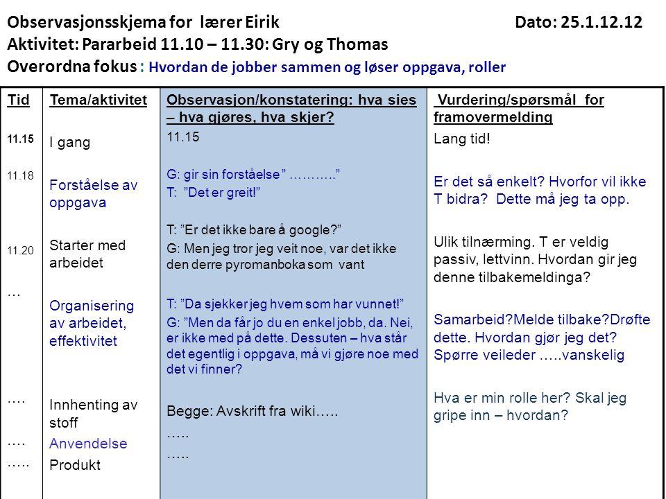 Observasjonsskjema for lærer Eirik Dato: 25.1.12.12 Aktivitet: Pararbeid 11.10 – 11.30: Gry og Thomas Overordna fokus : Hvordan de jobber sammen og lø