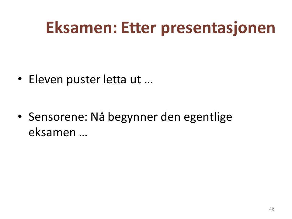 Eksamen: Etter presentasjonen Eleven puster letta ut … Sensorene: Nå begynner den egentlige eksamen … 46