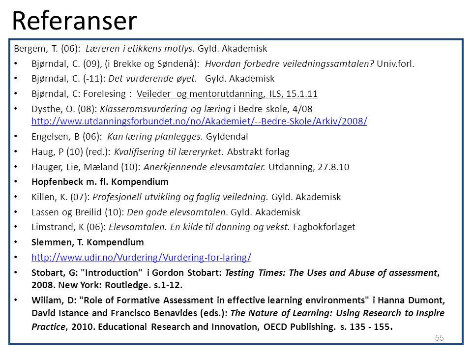 Referanser Bergem, T. (06): Læreren i etikkens motlys. Gyld. Akademisk Bjørndal, C. (09), (i Brekke og Søndenå): Hvordan forbedre veiledningssamtalen?