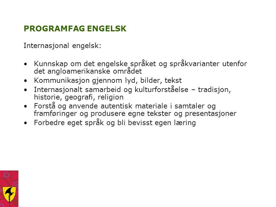 PROGRAMFAG ENGELSK Internasjonal engelsk: Kunnskap om det engelske språket og språkvarianter utenfor det angloamerikanske området Kommunikasjon gjenno