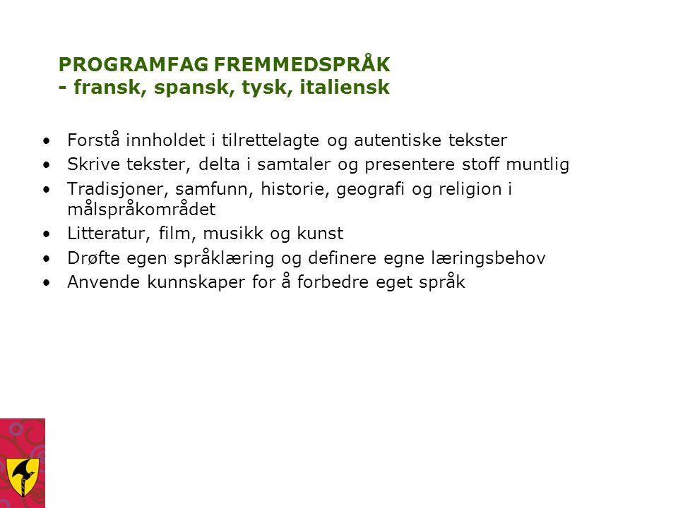 PROGRAMFAG FREMMEDSPRÅK - fransk, spansk, tysk, italiensk Forstå innholdet i tilrettelagte og autentiske tekster Skrive tekster, delta i samtaler og p