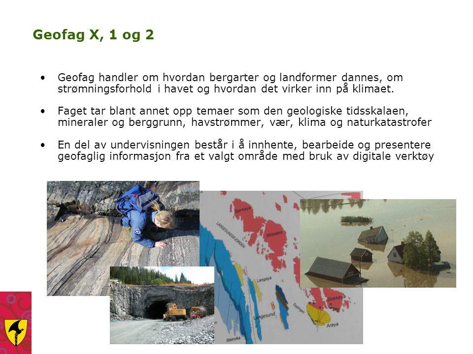 Geofag X, 1 og 2 Geofag handler om hvordan bergarter og landformer dannes, om strømningsforhold i havet og hvordan det virker inn på klimaet. Faget ta