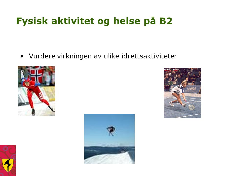 Fysisk aktivitet og helse på B2 Vurdere virkningen av ulike idrettsaktiviteter