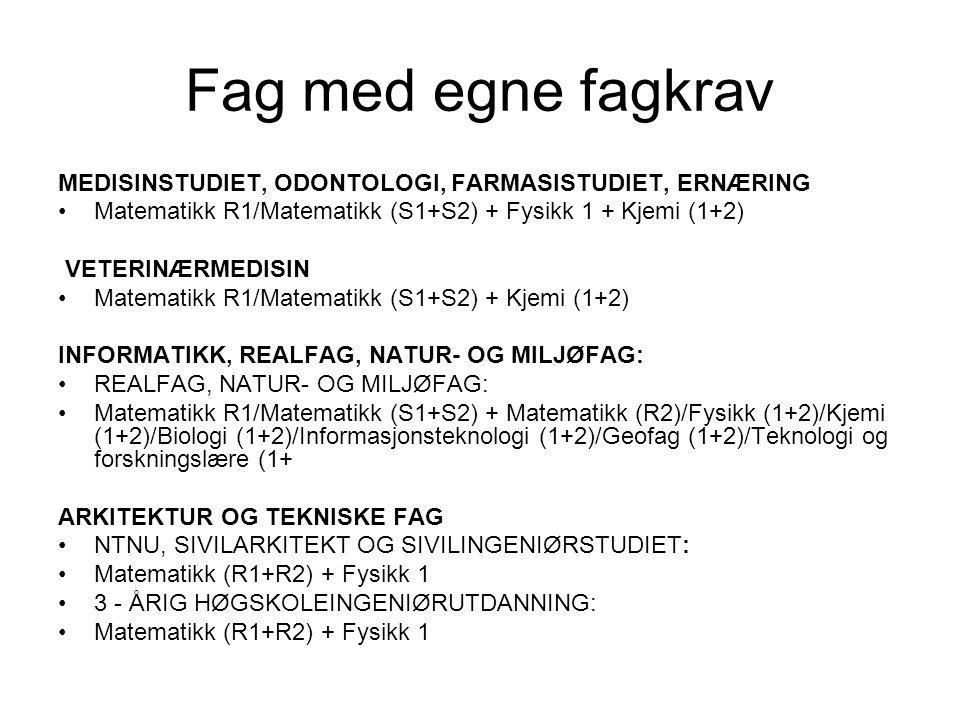 Fag med egne fagkrav MEDISINSTUDIET, ODONTOLOGI, FARMASISTUDIET, ERNÆRING Matematikk R1/Matematikk (S1+S2) + Fysikk 1 + Kjemi (1+2) VETERINÆRMEDISIN M