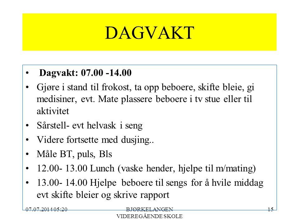 07.07.2014 05:21BJØRKELANGEN VIDEREGÅENDE SKOLE 15 DAGVAKT Dagvakt: 07.00 -14.00 Gjøre i stand til frokost, ta opp beboere, skifte bleie, gi medisiner
