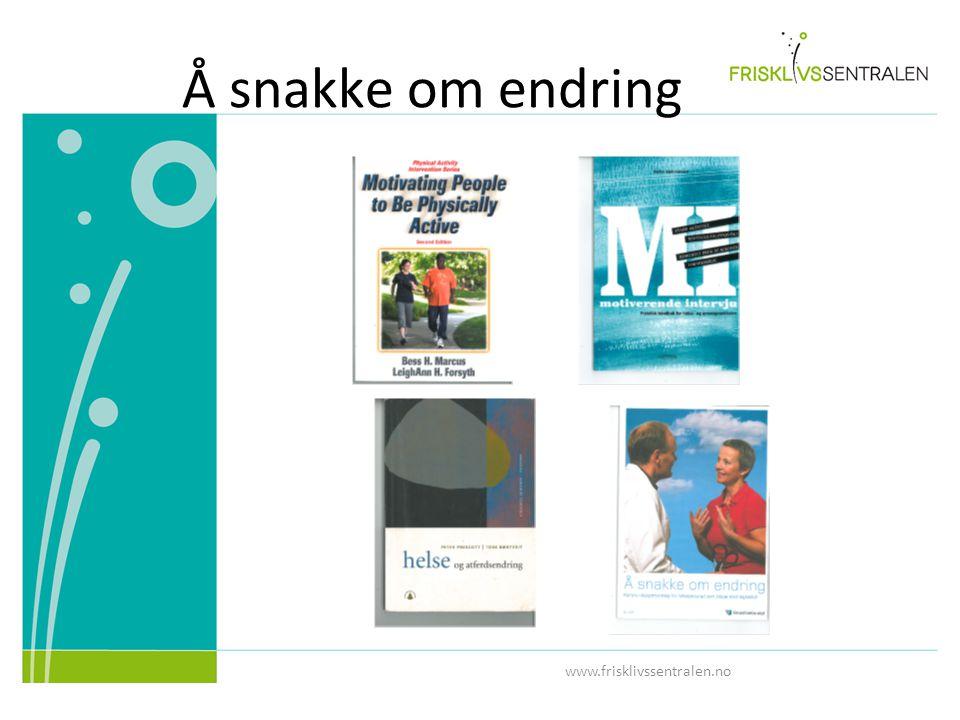 www.frisklivssentralen.no Å snakke om endring
