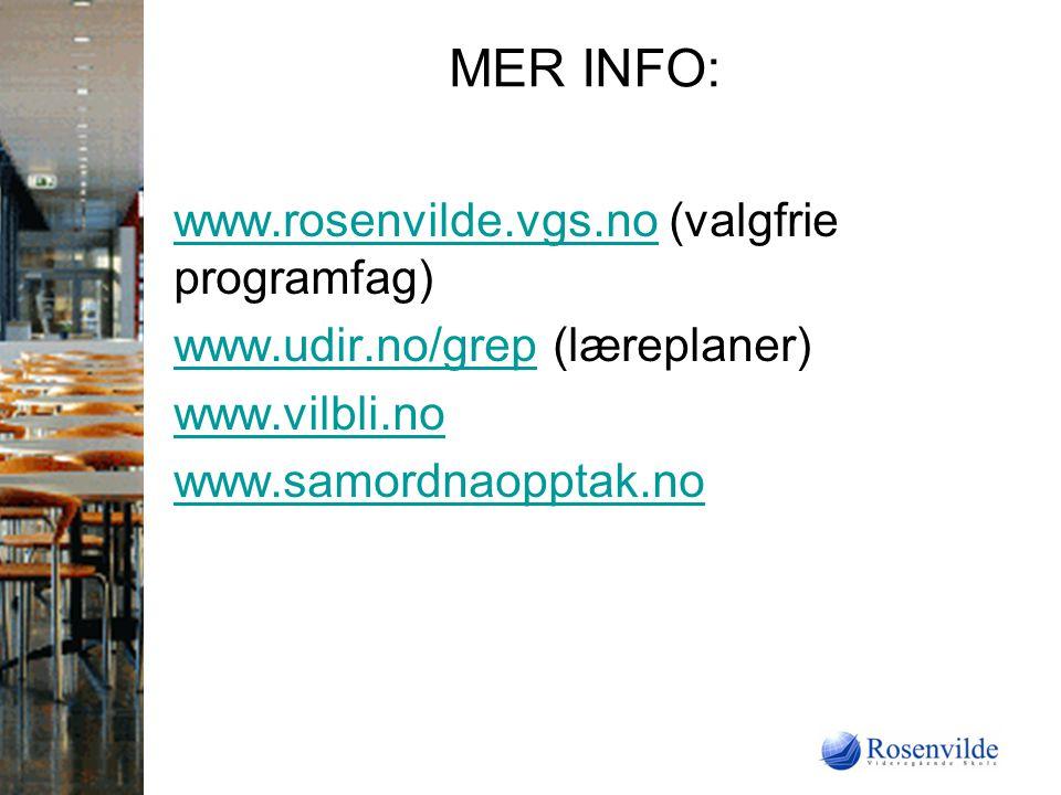 MER INFO: www.rosenvilde.vgs.nowww.rosenvilde.vgs.no (valgfrie programfag) www.udir.no/grepwww.udir.no/grep (læreplaner) www.vilbli.no www.samordnaopptak.no