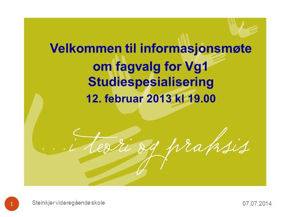 07.07.2014 1 Velkommen til informasjonsmøte om fagvalg for Vg1 Studiespesialisering 12. februar 2013 kl 19.00 Steinkjer videregående skole