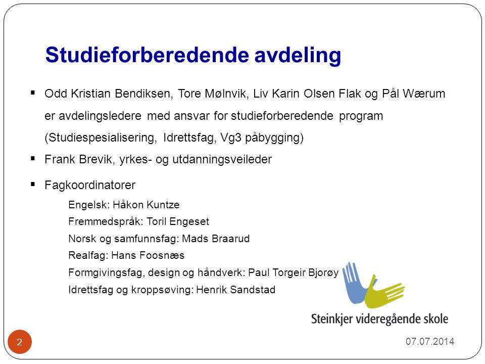 Fagvalg på Vg1 Studiespesialisering 07.07.2014 3  Matematikk Vg1P (praktisk rettet)  Matematikk Vg1T (teoretisk rettet)  Fremmedspråk; tysk, fransk eller spansk Steinkjer videregående skole
