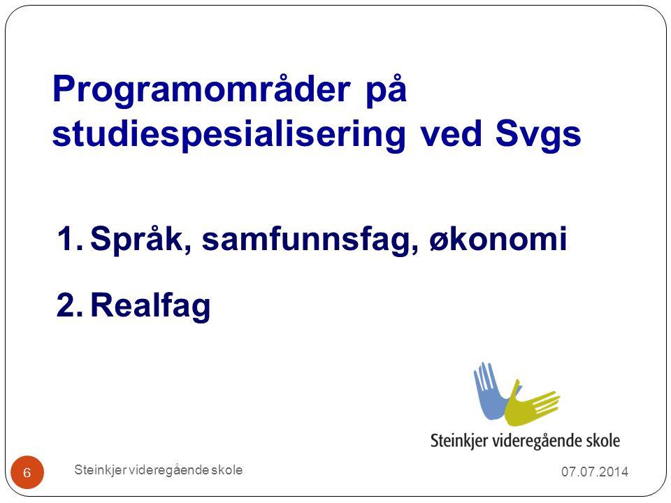 Programområder på studiespesialisering ved Svgs 1.Språk, samfunnsfag, økonomi 2.Realfag 07.07.2014 6 Steinkjer videregående skole