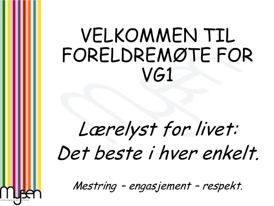 VELKOMMEN TIL FORELDREMØTE FOR VG1 Lærelyst for livet: Det beste i hver enkelt. Mestring – engasjement – respekt.