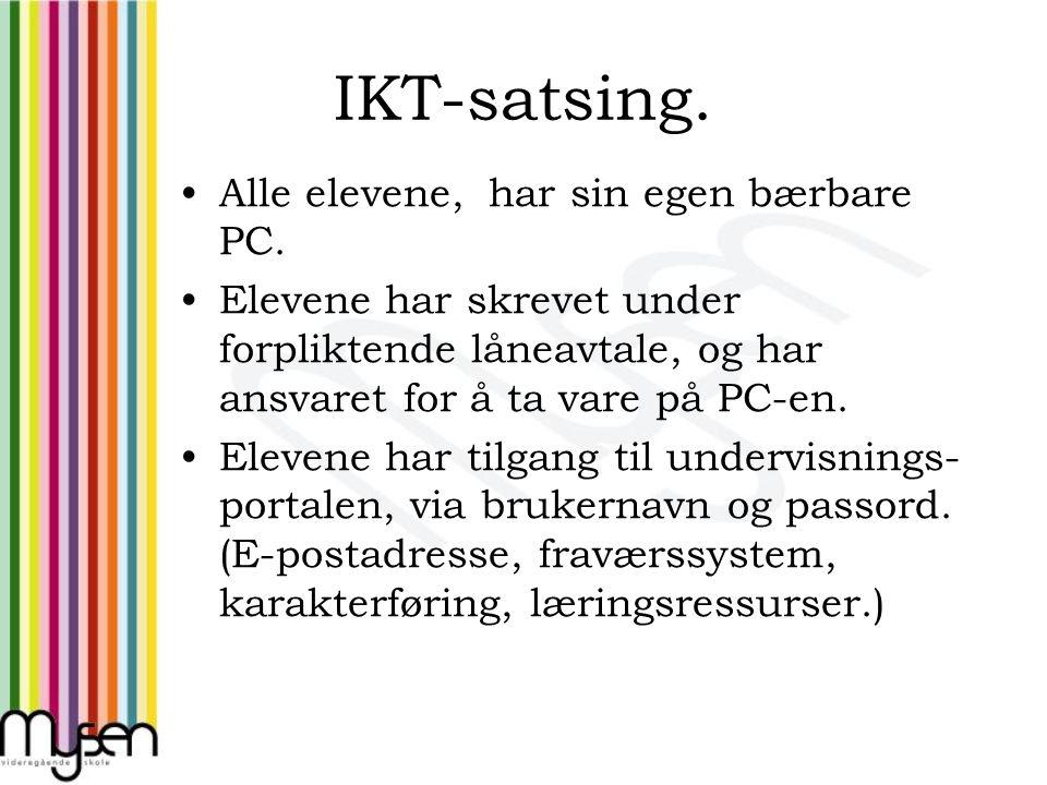 IKT-satsing. Alle elevene, har sin egen bærbare PC. Elevene har skrevet under forpliktende låneavtale, og har ansvaret for å ta vare på PC-en. Elevene