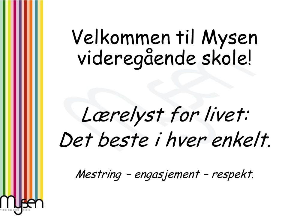 Velkommen til Mysen videregående skole! Lærelyst for livet: Det beste i hver enkelt. Mestring – engasjement – respekt.