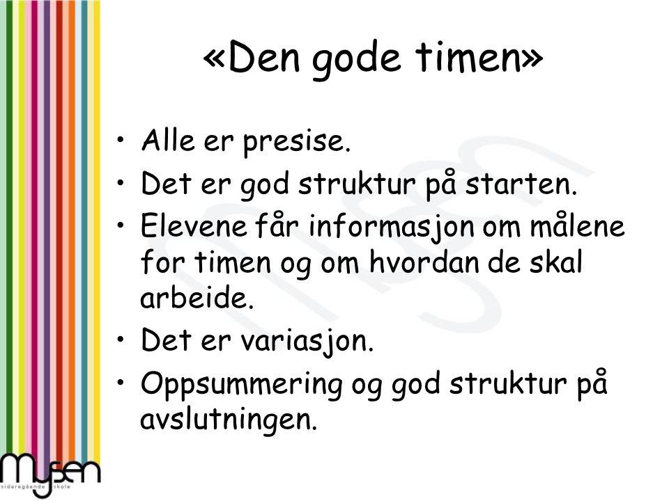 «Den gode timen» Alle er presise. Det er god struktur på starten. Elevene får informasjon om målene for timen og om hvordan de skal arbeide. Det er va
