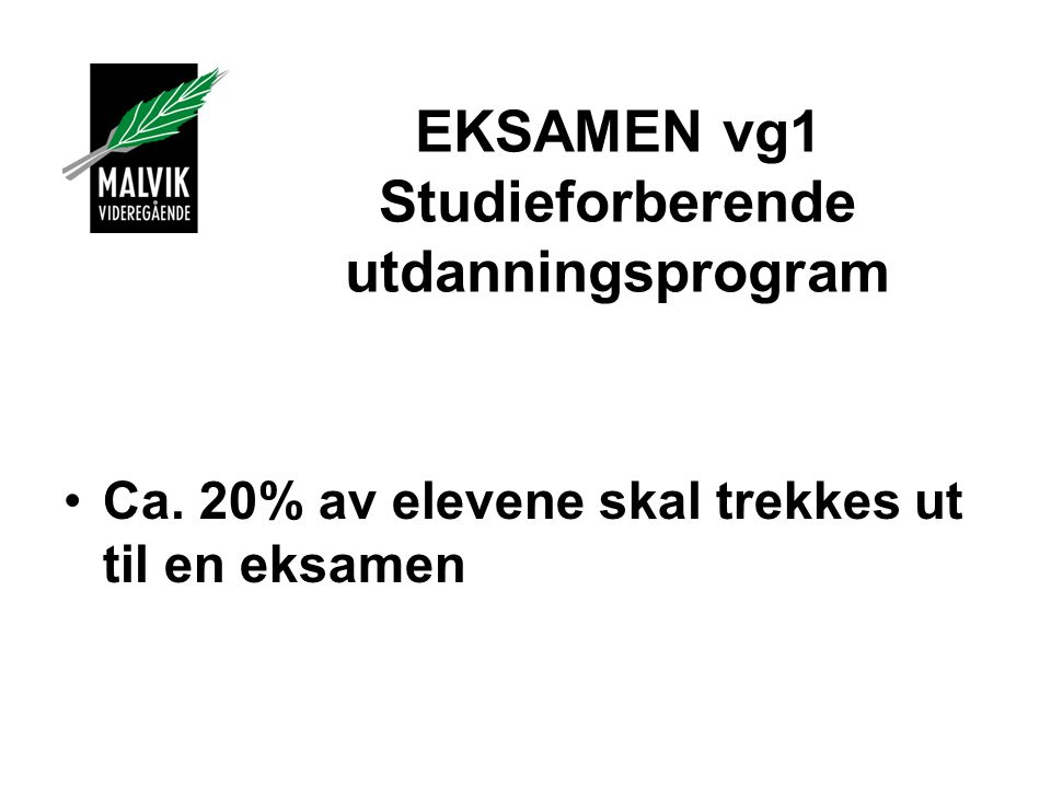 EKSAMEN vg1 Studieforberende utdanningsprogram Ca. 20% av elevene skal trekkes ut til en eksamen
