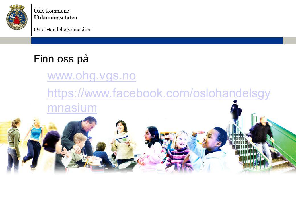 Oslo kommune Utdanningsetaten Oslo Handelsgymnasium Finn oss på www.ohg.vgs.no https://www.facebook.com/oslohandelsgy mnasium
