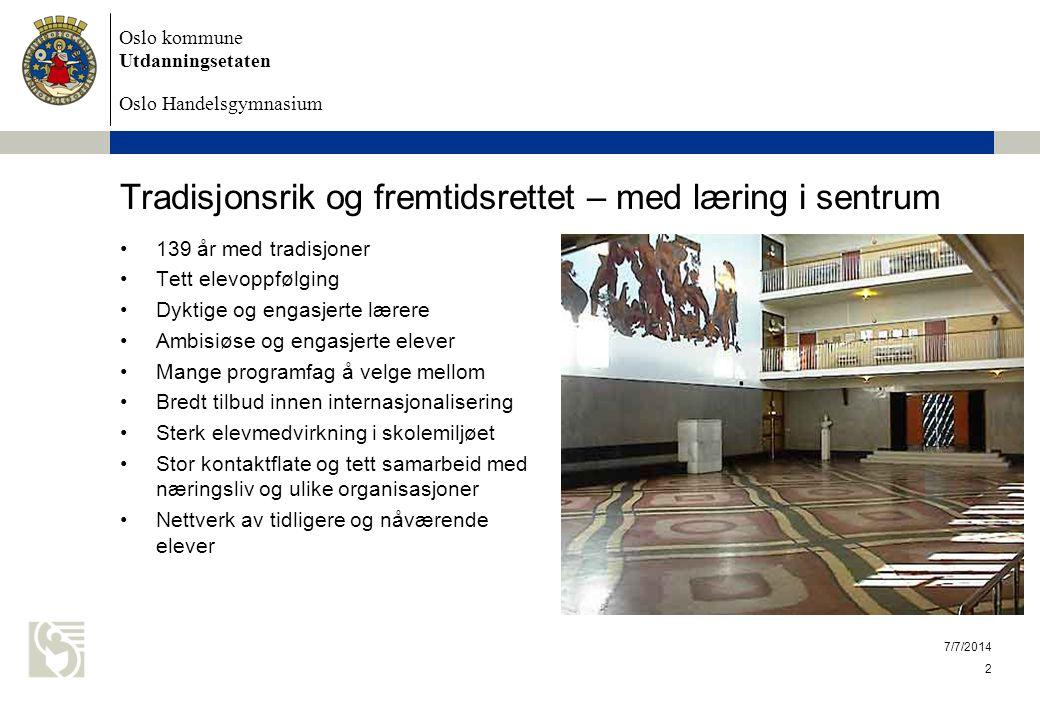Oslo kommune Utdanningsetaten Oslo Handelsgymnasium 7/7/2014 2 Tradisjonsrik og fremtidsrettet – med læring i sentrum 139 år med tradisjoner Tett elev
