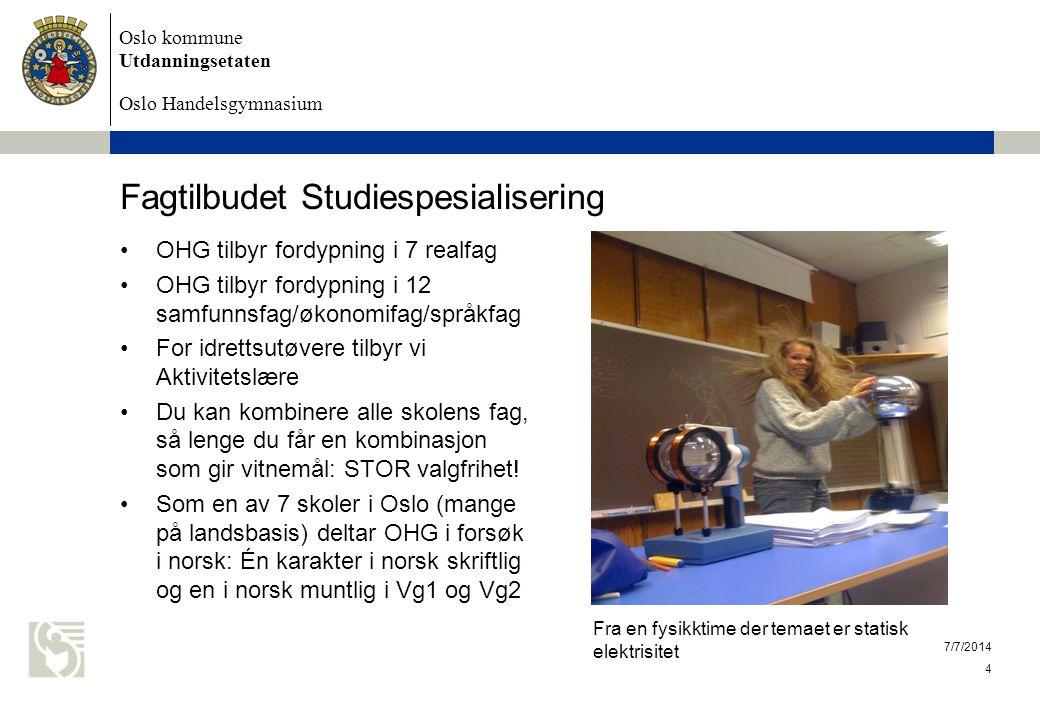 Oslo kommune Utdanningsetaten Oslo Handelsgymnasium 7/7/2014 4 Fagtilbudet Studiespesialisering OHG tilbyr fordypning i 7 realfag OHG tilbyr fordypnin