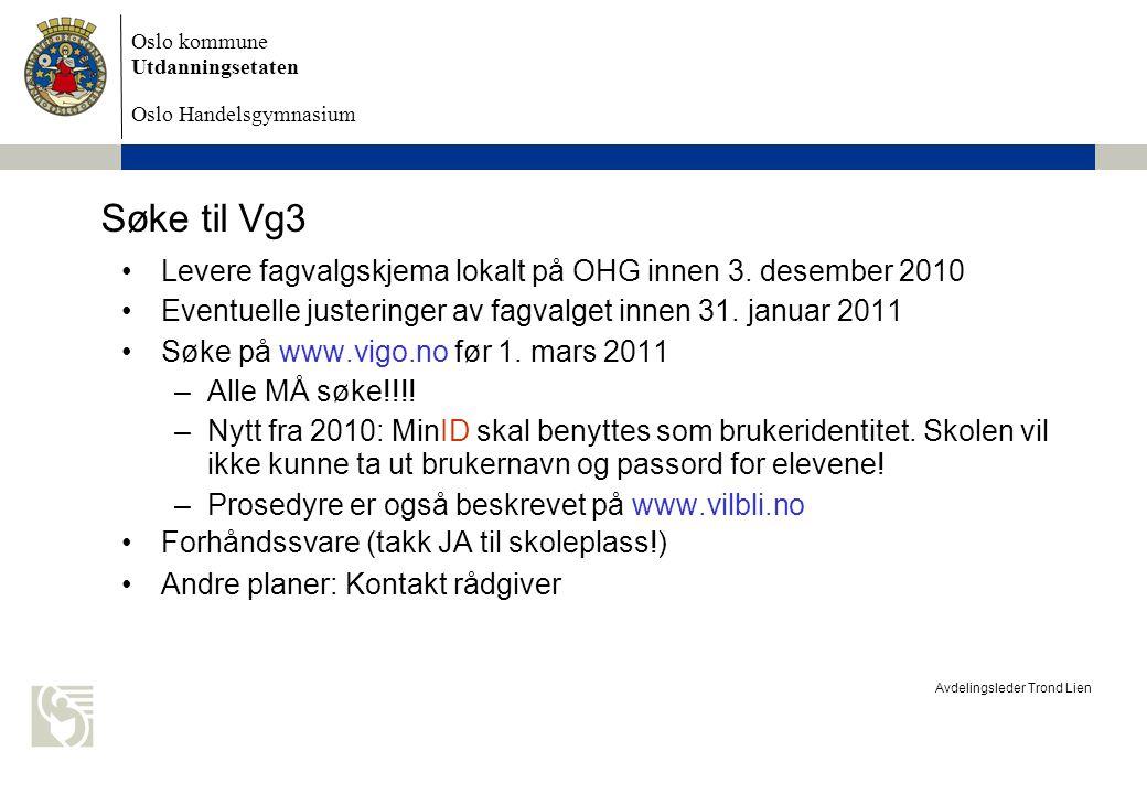 Oslo kommune Utdanningsetaten Oslo Handelsgymnasium Avdelingsleder Trond Lien Søke til Vg3 Levere fagvalgskjema lokalt på OHG innen 3.