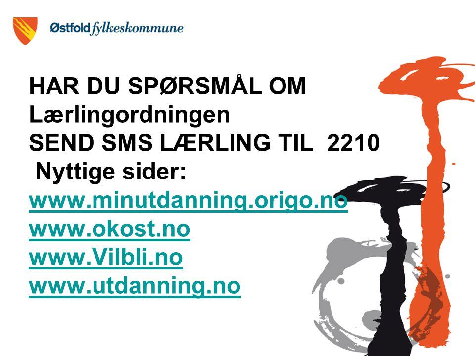 HAR DU SPØRSMÅL OM Lærlingordningen SEND SMS LÆRLING TIL 2210 Nyttige sider: www.minutdanning.origo.no www.okost.no www.Vilbli.no www.utdanning.no www.minutdanning.origo.no www.okost.no www.Vilbli.no www.utdanning.no