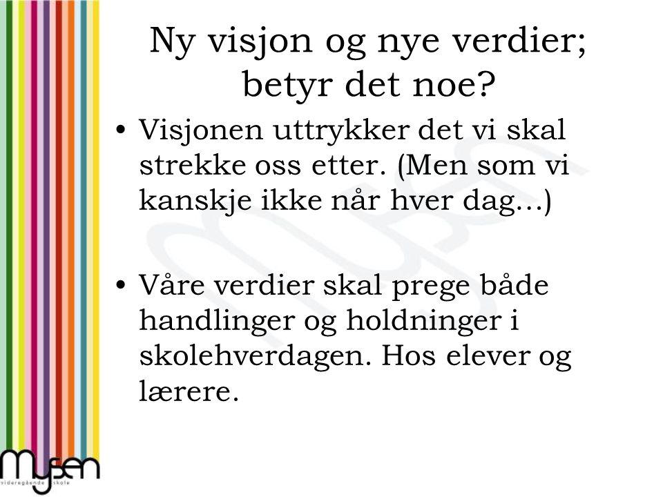 Ny visjon og nye verdier; betyr det noe. Visjonen uttrykker det vi skal strekke oss etter.