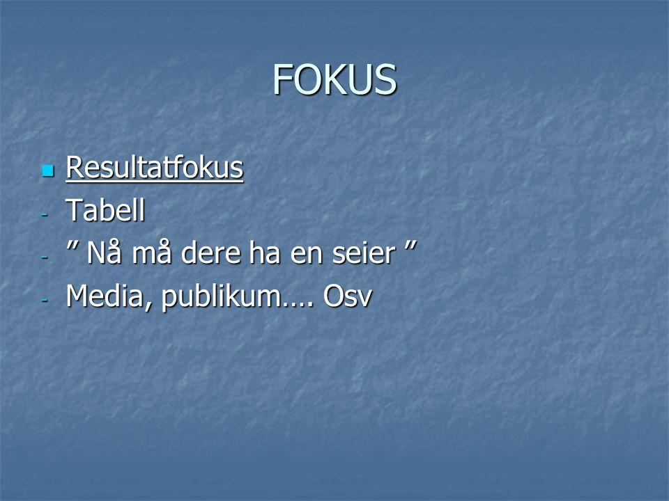 """FOKUS Resultatfokus Resultatfokus - Tabell - """" Nå må dere ha en seier """" - Media, publikum…. Osv"""