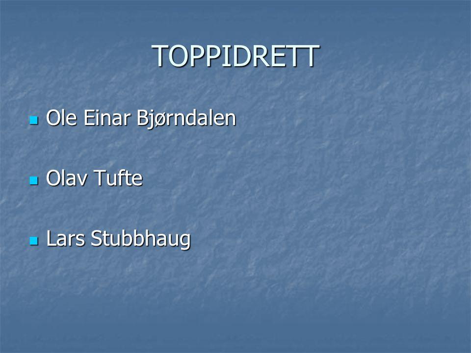 TOPPIDRETT Ole Einar Bjørndalen Ole Einar Bjørndalen Olav Tufte Olav Tufte Lars Stubbhaug Lars Stubbhaug
