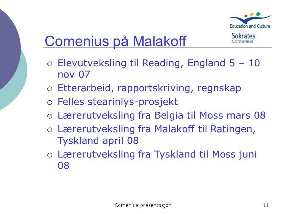 Comenius-presentasjon11 Comenius på Malakoff  Elevutveksling til Reading, England 5 – 10 nov 07  Etterarbeid, rapportskriving, regnskap  Felles ste