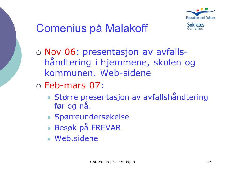 Comenius-presentasjon15 Comenius på Malakoff  Nov 06: presentasjon av avfalls- håndtering i hjemmene, skolen og kommunen. Web-sidene  Feb-mars 07: S