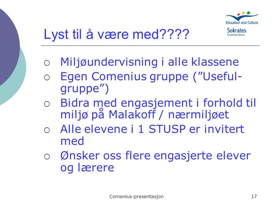 """Comenius-presentasjon17 Lyst til å være med????  Miljøundervisning i alle klassene  Egen Comenius gruppe (""""Useful- gruppe"""")  Bidra med engasjement"""