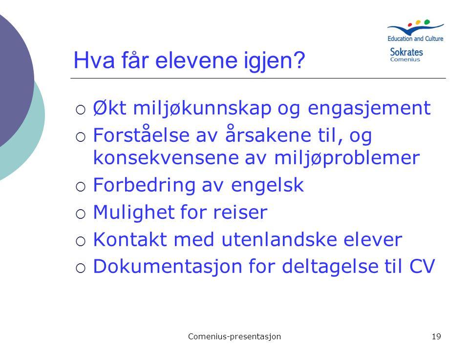 Comenius-presentasjon19 Hva får elevene igjen?  Økt miljøkunnskap og engasjement  Forståelse av årsakene til, og konsekvensene av miljøproblemer  F