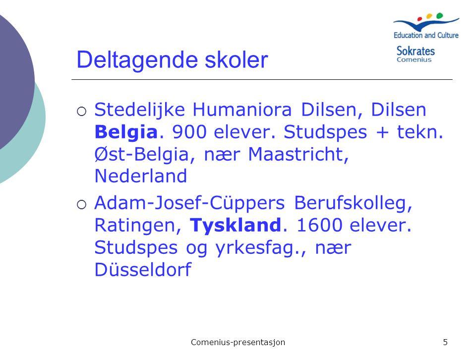 Comenius-presentasjon5 Deltagende skoler  Stedelijke Humaniora Dilsen, Dilsen Belgia. 900 elever. Studspes + tekn. Øst-Belgia, nær Maastricht, Nederl