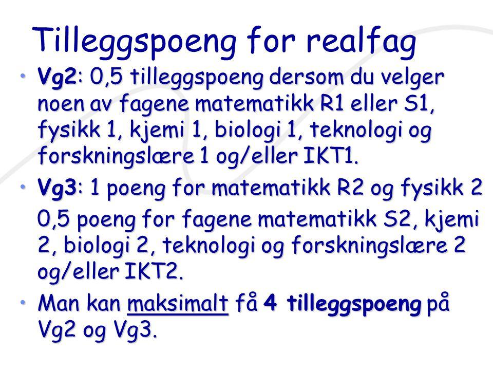 Tilleggspoeng for realfag Vg2: 0,5 tilleggspoeng dersom du velger noen av fagene matematikk R1 eller S1, fysikk 1, kjemi 1, biologi 1, teknologi og forskningslære 1 og/eller IKT1.Vg2: 0,5 tilleggspoeng dersom du velger noen av fagene matematikk R1 eller S1, fysikk 1, kjemi 1, biologi 1, teknologi og forskningslære 1 og/eller IKT1.