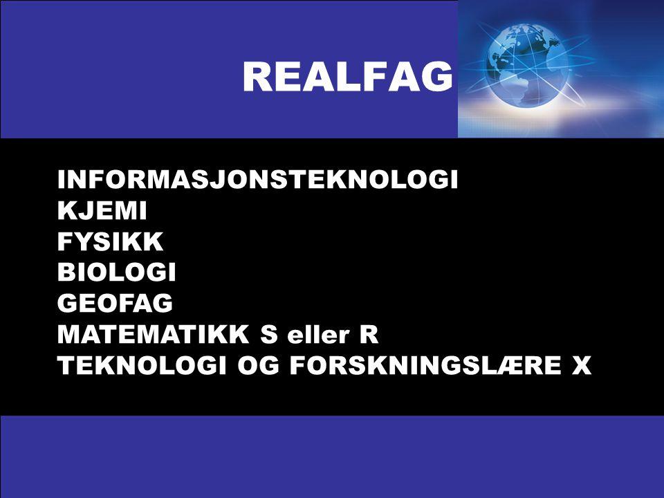 INFORMASJONSTEKNOLOGI KJEMI FYSIKK BIOLOGI GEOFAG MATEMATIKK S eller R TEKNOLOGI OG FORSKNINGSLÆRE X